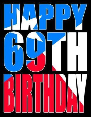 Happy 69th Birthday  Better Than a Birthday Card! Texas Flag Themed Birthday Book with 105 Lined Pages That Can Be Used as a Journal or Notebook