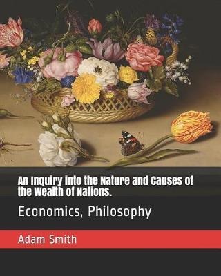 An Inquiry Into the Nature and Causes of the Wealth of Nations.  Economics, Philosophy