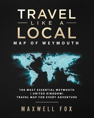 Travel Like a Local - Map of Weymouth  The Most Essential Weymouth (United Kingdom) Travel Map for Every Adventure