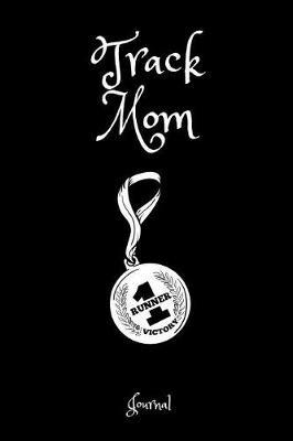 Track Mom Journal  A Notebook for Mothers of Track and Field Athletes