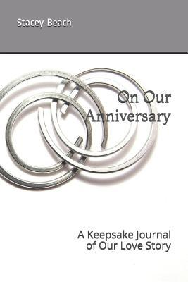On Our Anniversary  A Keepsake Journal of Our Love Story