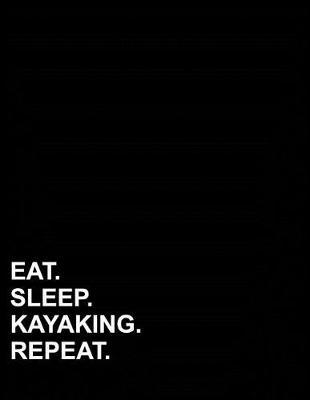 Eat Sleep Kayaking Repeat  Graph Paper Notebook 1/2 Inch Squares, Blank Graphing Paper with Borders
