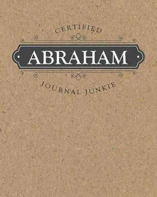Certified Journal Junkie  Personalized for Abraham - Be Proud to Be a Writer or Poet! Perfect Wide-Ruled Blank Notebook for the Student or Teacher!
