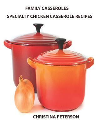 Family Casseroles, Specialty Chicken Casserole Recipes : Every Title Has a Space for Notes, Enchiladas, Noodle, Wine, Sherry