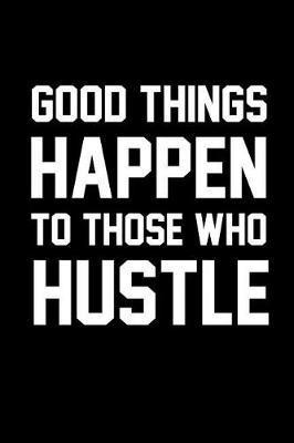 Good Things Happen to Those Who Hustle  Blank Lined Journal