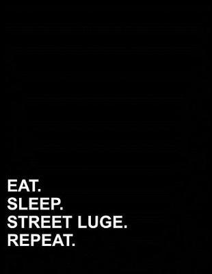 Eat Sleep Street Luge Repeat  Graph Paper Notebook 1/2 Inch Squares, Blank Graphing Paper with Borders