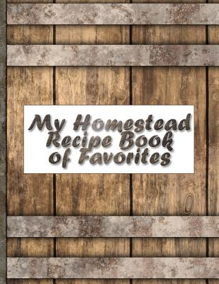 My Homestead Recipe Book of Favorites  Blank Recipe Book; Room for 150 Recipes