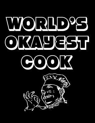 World's Okayest Cook  Simple and Practical Blank Recipe Organizer for Cooks