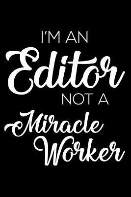 I'm an Editor Not a Miracle Worker  6x9 Notebook, Ruled, Funny Writing Notebook, Journal for Work, Daily Diary, Planner, Organizer for Editors