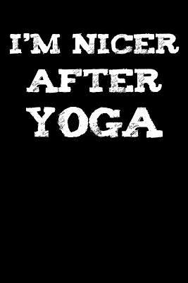 I'm Nicer After Yoga  College Ruled Lined Paper, 120 Pages, 6 X 9