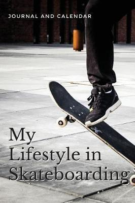 My Lifestyle in Skateboarding  Blank Lined Journal with Calendar for Skateboarding Experience