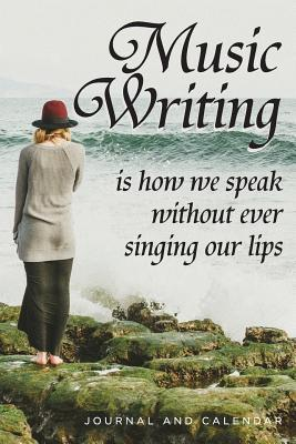 Music Writing Is How We Speak Without Ever Singing Our Lips : Blank Lined Journal with Calendar for Composers