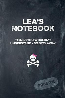 Lea's Notebook Things You Wouldn't Understand So Stay Away! Private  Lined Journal / Diary with Funny Cover 6x9 108 Pages