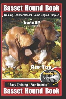 Basset Hound Book Training Book for Basset Hound Dogs & Puppies  Boneup Dog Training  Are You Ready to Bone Up? Easy Training * Fast Results Basset Hound Book