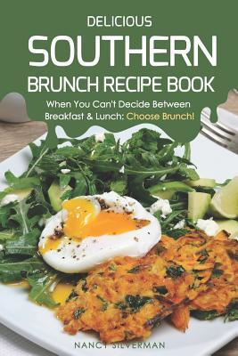 Delicious Southern Brunch Recipe Book  When You Can't Decide Between Breakfast & Lunch Choose Brunch!