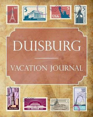 Duisburg Vacation Journal  Blank Lined Duisburg Travel Journal/Notebook/Diary Gift Idea for People Who Love to Travel