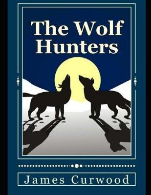 The Wolf Hunters (Annotated)