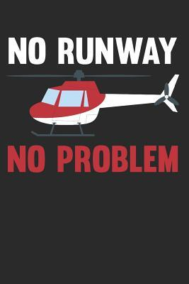 No Runway No Problem  6x9 Funny Blank Lined Composition Notebook for Helicopter Fans and Pilots