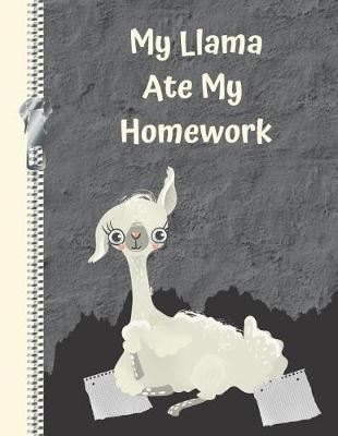 My Llama Ate My Homework : Funny Animal Lovers College Ruled Composition Writing Notebook