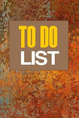 To Do List  Rust, Gold, Tan Design 6x9 Softcover Daily Planner, to Do Checklist with 186 Embellished Pages, for Men, Under 10 Dollars