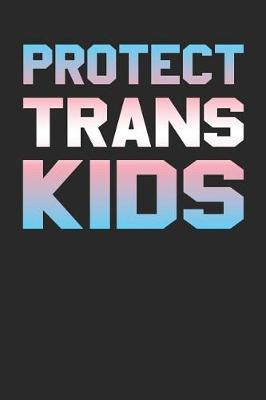Protect Trans Kids  Lgbt Transgender Journal, College Ruled Lined Paper, 120 Pages, 6 X 9