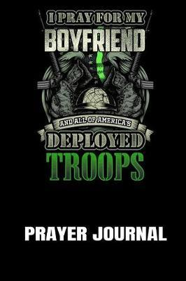 Prayer Journal  I Pray for My Boyfriend and All America's Deployed Troops A Notebook for Religious Military Girlfriends