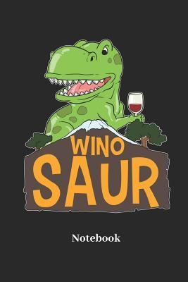 Wino Saur Notebook  Lined Notebook for Dinosaur, Saurian and Wine Fans - Perfect Gift for Men, Women and Kids