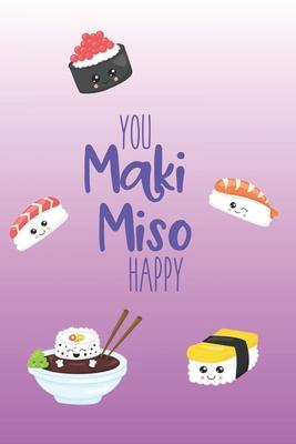 You Maki Miso Happy  Cute Kawaii Sushi Notebook. 6x9. 100 Pages College Ruled Lined Paper