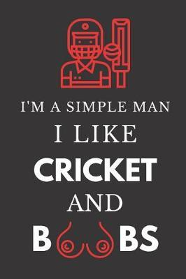 I'm a Simple Man I Like Cricket and Boobs  Hilarious Funny Gag Gift Notebook for Him Lined Paperback Journal