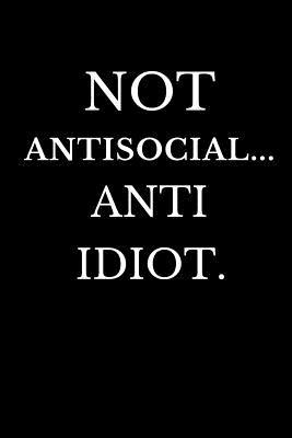Not Antisocial Anti Idiot  Sarcastic Novelty Coworker Gift Notebook Funny Office Journals