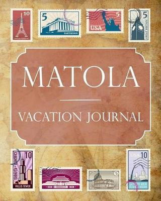 Matola Vacation Journal  Blank Lined Matola Travel Journal/Notebook/Diary Gift Idea for People Who Love to Travel