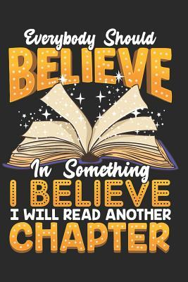 Everybody Should Believe in Something I Believe I Will Read Another Chapter : Book Readers Journal Lined Paper