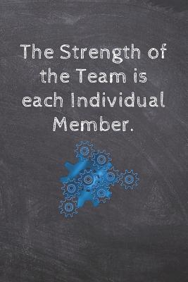 The Strength of the Team is each Individual Member.  Team Appreciation Gifts- Lined Blank Notebook Journal