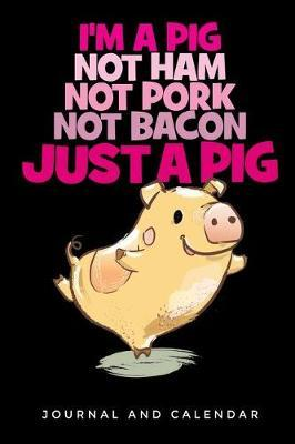 I'm a Pig Not Ham Not Pork Not Bacon Just a Pig  Blank Lined Journal with Calendar for Swine Addict