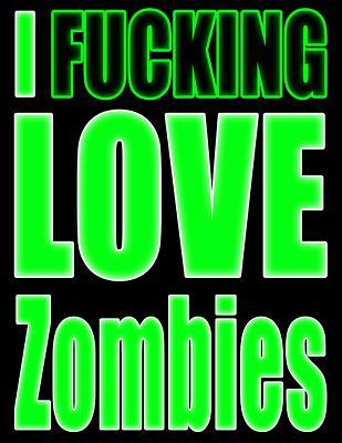 I Fucking Love Zombies  Show the World What You Love with This Book That Can Be Used as a Journal or Notebook in Glowing Green