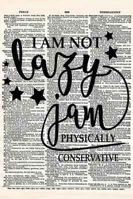 I Am Not Lazy I Am Physically Conservative  A 6x9 Matte Soft Cover Vintage Style Upcycled Dictionary Art Notebook with 120 Dot Grid Pages