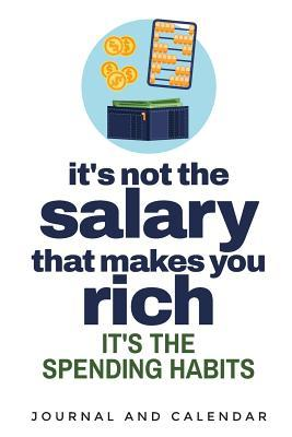 It's Not the Salary That Makes You Rich It's the Spending Habits  Blank Lined Journal with Calendar for Investors