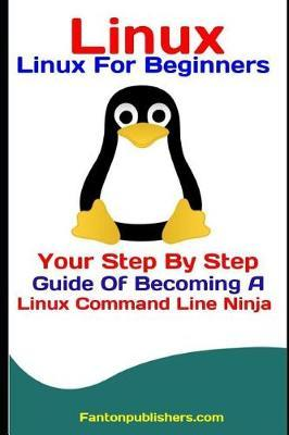 Linux  Linux for Beginners Your Step  Step Guide of Becoming a Linux Command Line Ninja