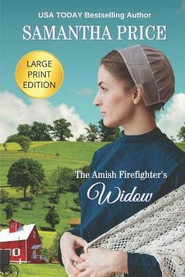 The Amish Firefighter's Widow LARGE PRINT  Amish Romance