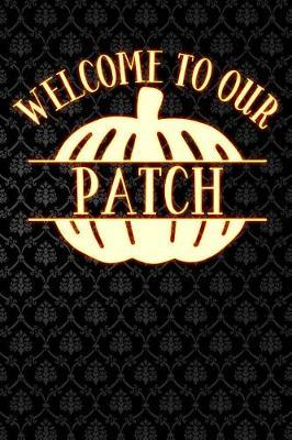 Welcome to Our Patch  Halloween Pumpkin Lined Notebook and Journal Composition Book Diary