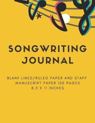 Songwriting Journal  Blank Lined/Ruled Paper And Staff Manuscript Paper 100 Pages 8.5 x 11 Inches (Volume 2)