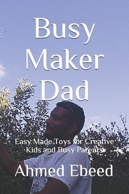 Busy Maker Dad  Easy Made Toys for Creative Kids and Busy Parents