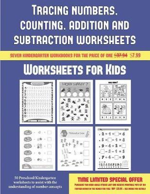 Worksheets for Kids (Tracing Numbers, Counting, Addition and Subtraction)  50 Preschool/Kindergarten Worksheets to Assist with the Understanding of Number Concepts