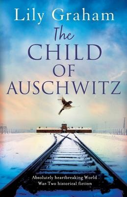 The Child of Auschwitz : Absolutely heartbreaking World War 2 historical fiction