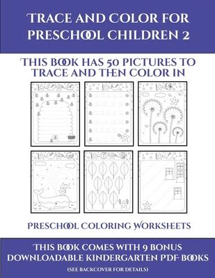Preschool Coloring Worksheets (Trace and Color for preschool children 2)  This book has 50 pictures to trace and then color in.