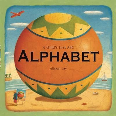 Alison Jay: A Child's First Alphabet