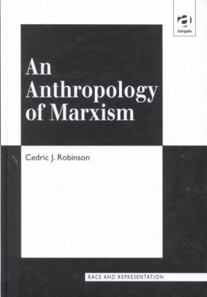 Image result for an anthropology of marxism cedric j robinson""