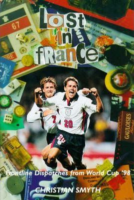 Lost in France  Frontline Despatches of the World Cup '98