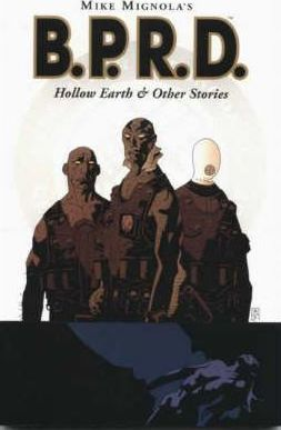 Mike Mignola's B.P.R.D. Mike Mignola's B.P.R.D.: Hollow Earth and Other Stories Hollow Earth and Other Stories