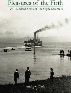 Pleasures of the Firth  Two Hundred Years of the Clyde Steamers 1812 - 2012